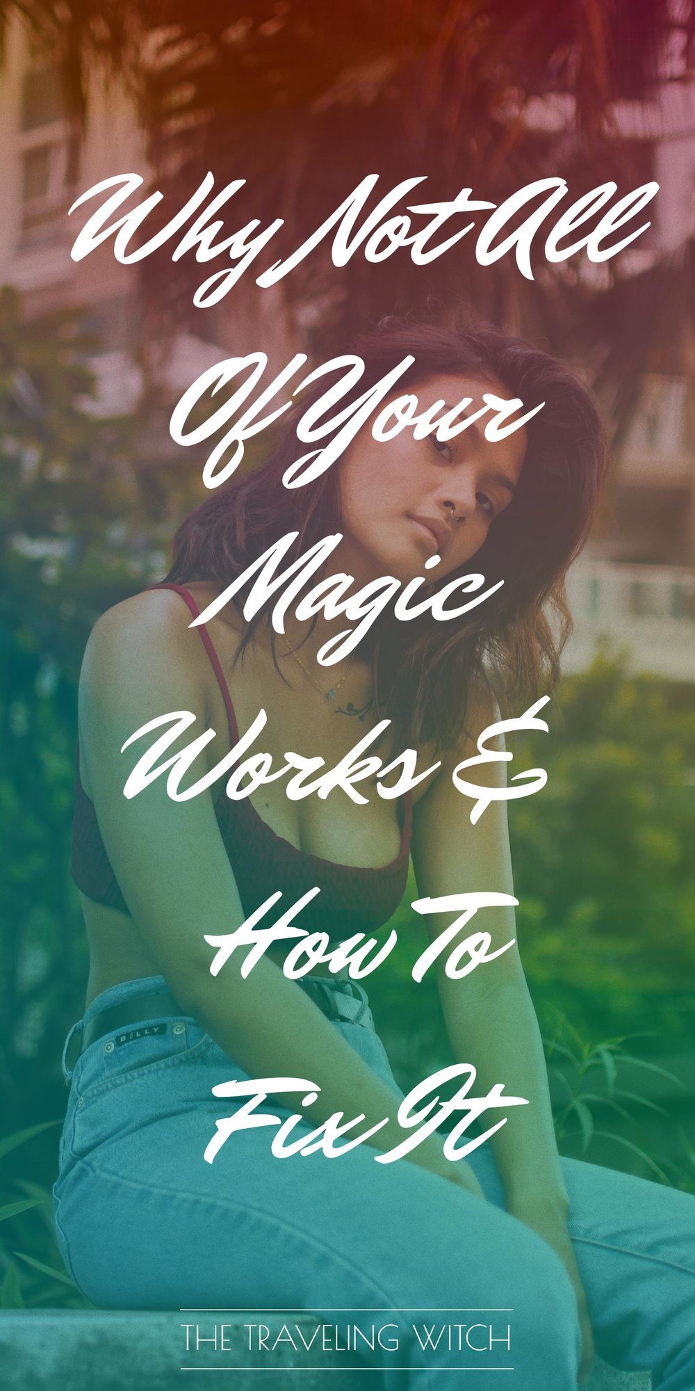 Why Not All Of Your Magic Works & How To Fix It by The Traveling Witch