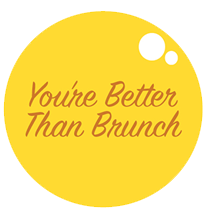 You're Better Than Brunch