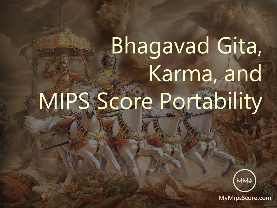 Bhagavad Gita, Karma, and MIPS Score Portability - The ancient eastern wisdom holds merit when it comes to MIPS. Learn how the MIPS score for your TIN ports over to your NPI and follows you around. So it makes sense to invest in earning a good MIPS score.