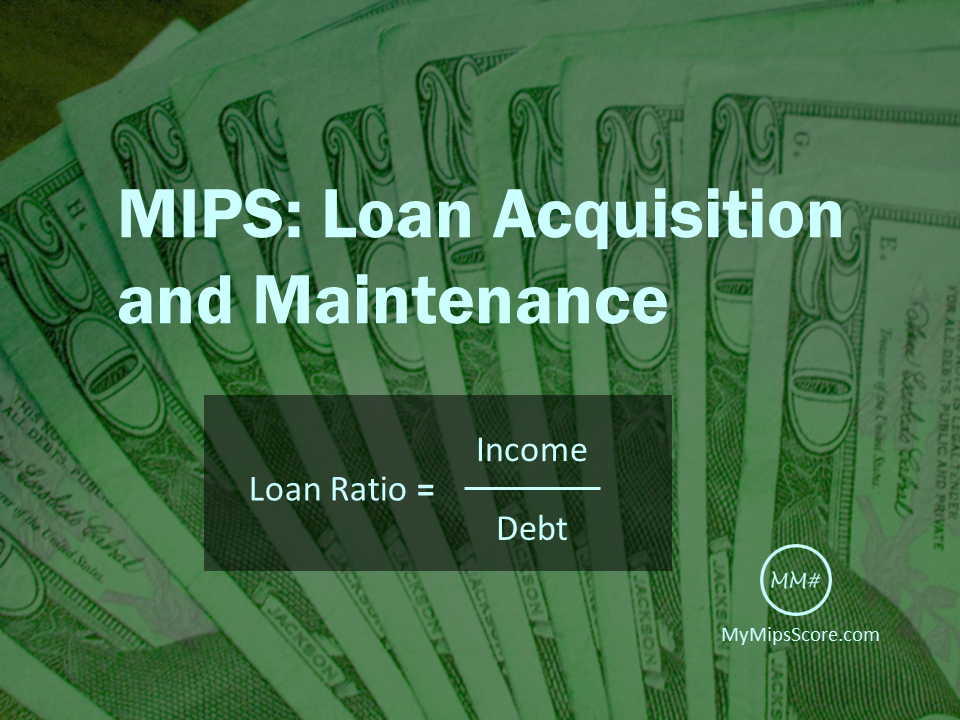 There are many reasons why MIPS score is of critical importance. Reimbursement, practice value, and professional reputation are all directly impacted by a MIPS score. Here is yet another collateral impact of a MIPS score: the ability to obtain and maintain a loan.