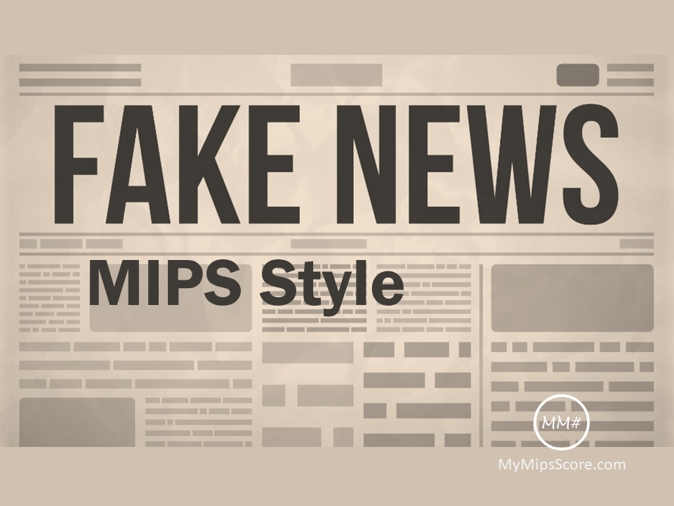 Accurate information is critical for anyone affected by the CMS MACRA/MIPS program. There is just too much at stake to allow fake news related to MIPS to take one down the wrong road.