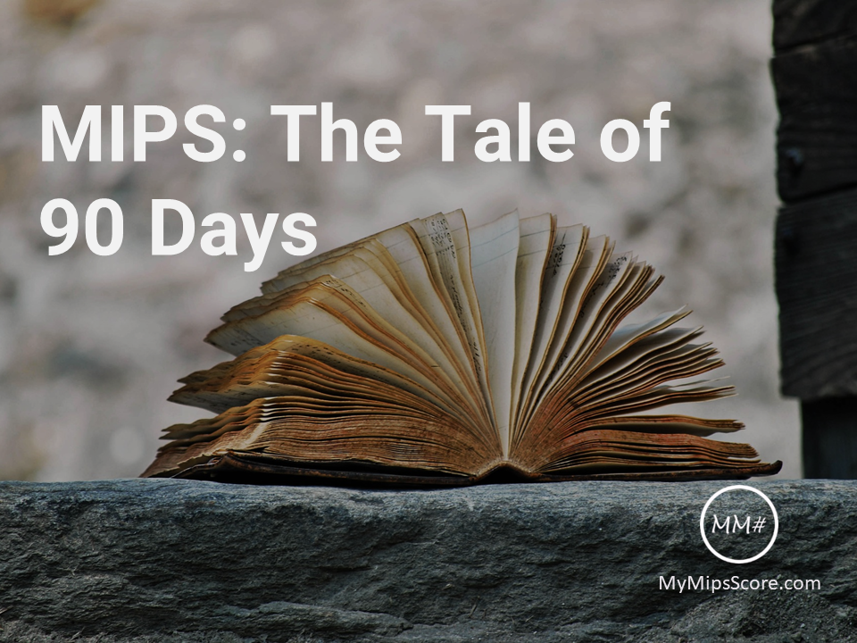Clarifying the confusion about 90 days of MIPS reporting versus reporting for the full year for MIPS.