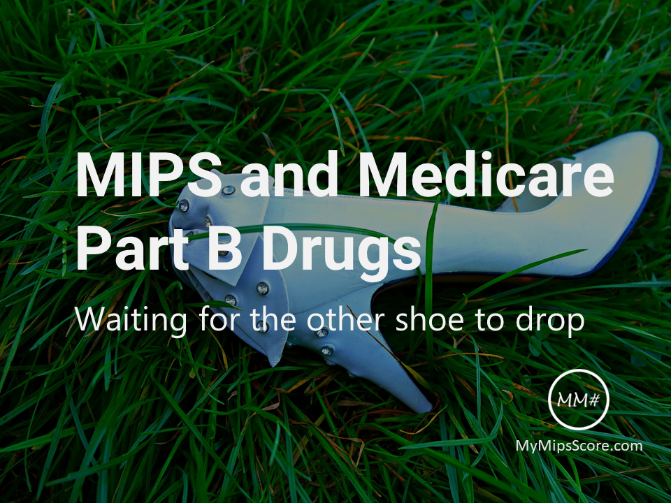 We know that those Eligible Clinicians (EC) who will be impacted by MIPS will have their Medicare Part B charges affected. It also appears there is a strong possibility that their Part B drug charges will also be affected.