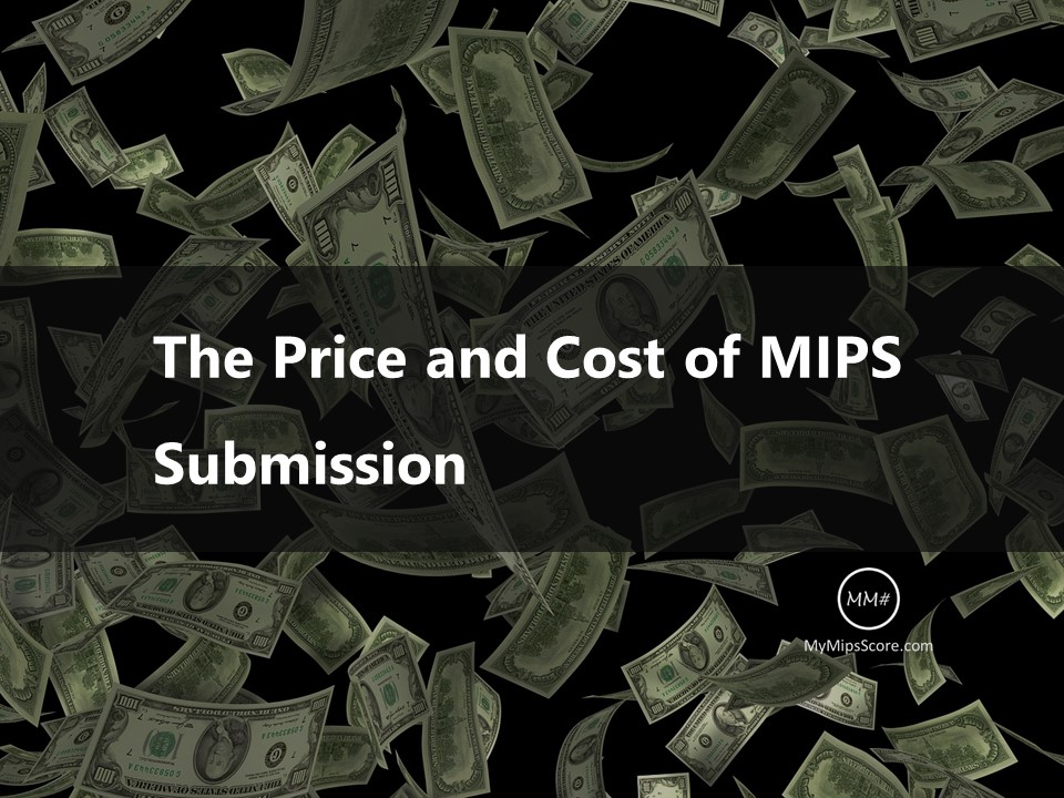 "The price of submitting MIPS data is not same as the ""cost"" of submitting MIPS data. It is important to understand the difference. Read more..."