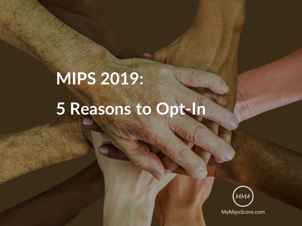 Eligible Clinicians can Opt-In for MIPS participation if they satisfy at least one Low Volume Threshold criteria.