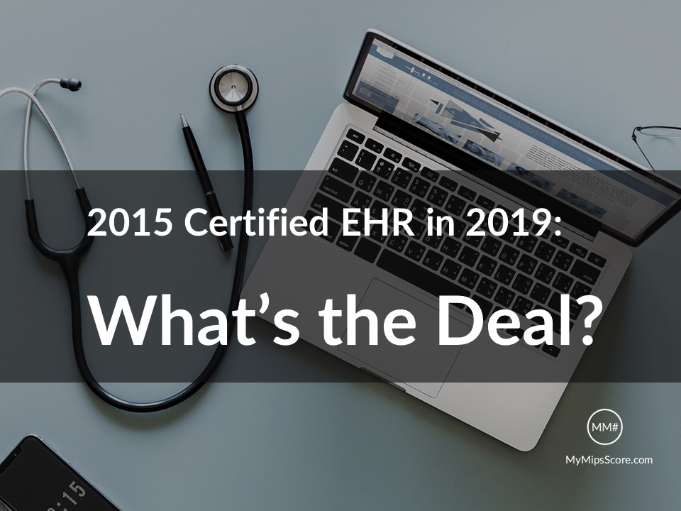 Is 2015 Certified EHR required for 2019? If so, by what date? Find answer to this question and the logic behind the answer.