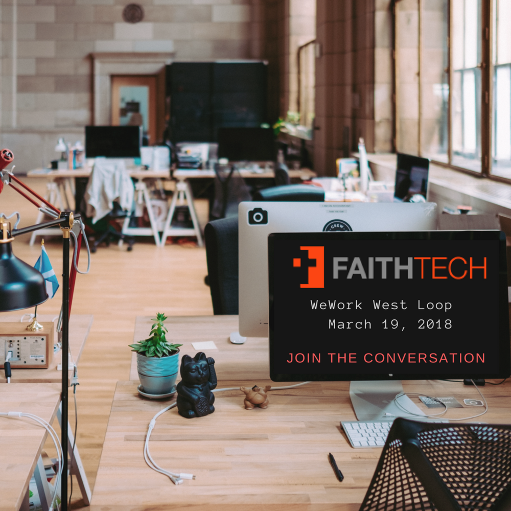 FaithTech Conversation Night - We are gathering in Chicago on March 19th to explore the intersection of the Christian faith and technology. James Kelly, founder of FaithTech, will share the journey of this movement which started in Waterloo, ON and has spread across Canada. We will then form groups to discuss how the combination of Faith and Technology could impact Chicago.If you are a technologist, developer, business leader, pastor, non-profit volunteer, or simply interested in this conversation, we'd love to have you join us!When: Mon, March 19 at 6:30pm Where: WeWork Fulton Market, 220 North Green StreetCost: Free - Get your ticket here