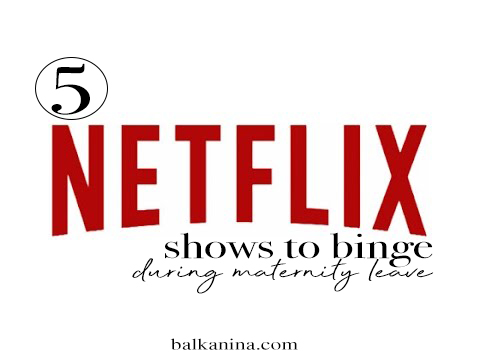 Netflix Binge during Maternity Leave