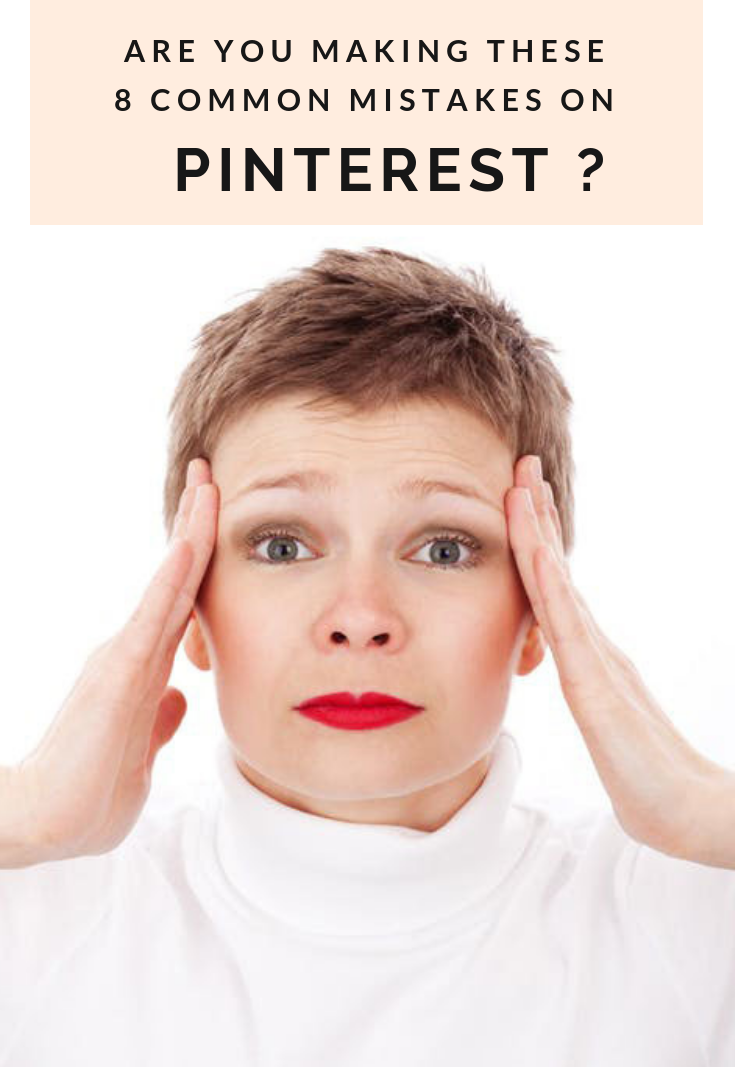 Are you making these 8 mistakes with your Pinterest account?