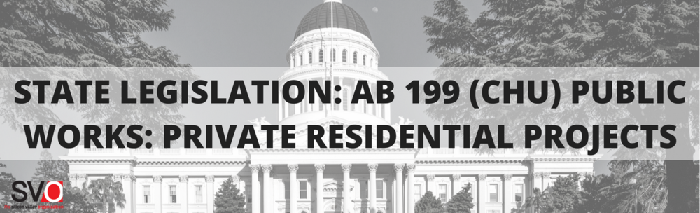 State Legislation: AB 199 (Chu) Public Works: Private Residential Projects