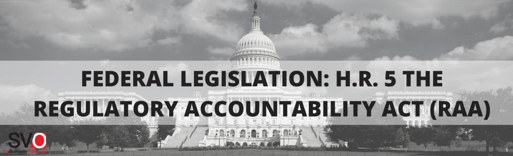 Federal Legislation: H.R. 5 the Regulatory Accountability Act (RAA)