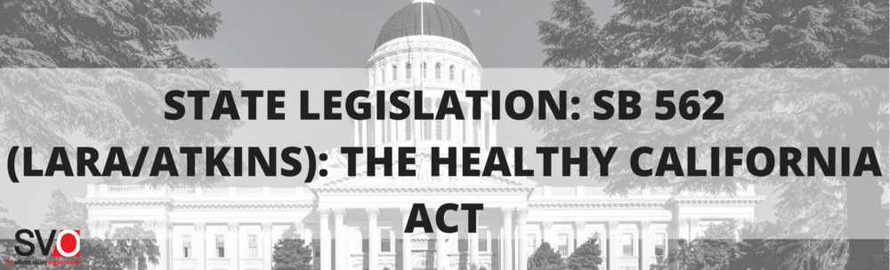 SB 562 (Lara/Atkins) The Healthy California Act