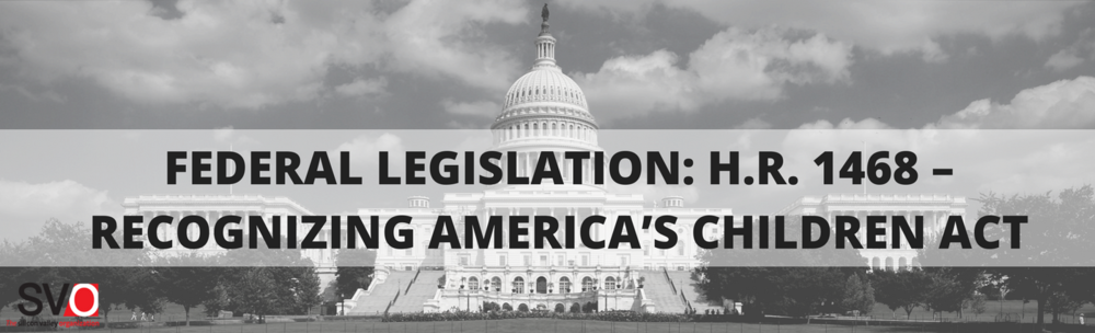 Federal Legislation: H.R. 1468 – Recognizing America's Children Act