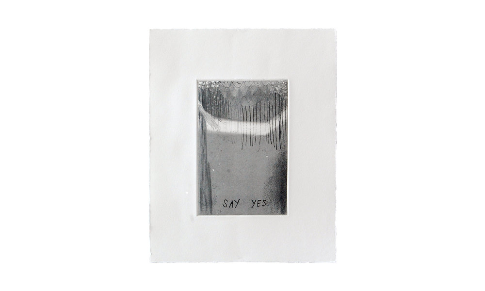 """Say Yes, etching, 8"""" x 10"""" (unframed), $100    Contact us for purchase"""