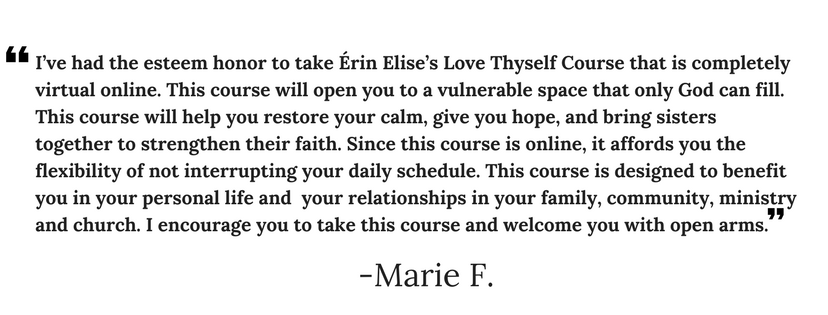 I've had the esteem honor to take Érin Elise's Love Thyself Course that is completely virtual online. This course will open you to a vulnerable space that only God can fill. This course will help you restore your cal.png