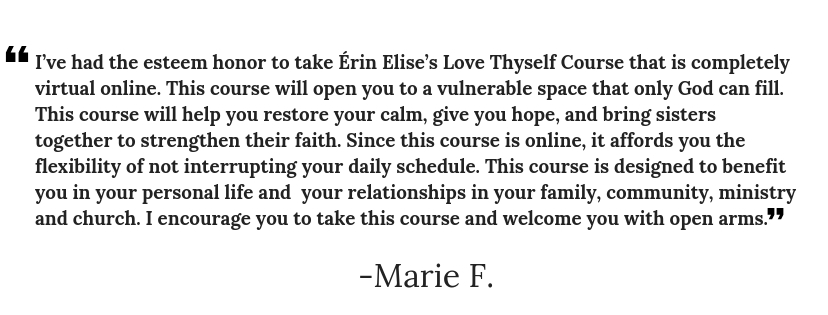 I've had the esteem honor to take Érin Elise's Love Thyself Course that is completely virtual online. This course will open you to a vulnerable space that only God can fill. This course will help you restore your cal.jpg