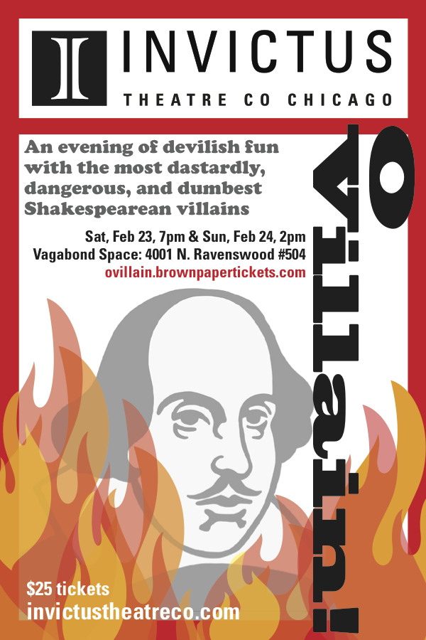 O Villain! - February 23 & 24Want to get in touch with your evil side? Come join Invictus Theatre Co. and friends for an evening of devilish fun with the most dastardly, dangerous, and dumbest Shakespearean villains! See scenes from Richard III, Macbeth, Measure for Measure, Othello, and more! Get your tickets here!