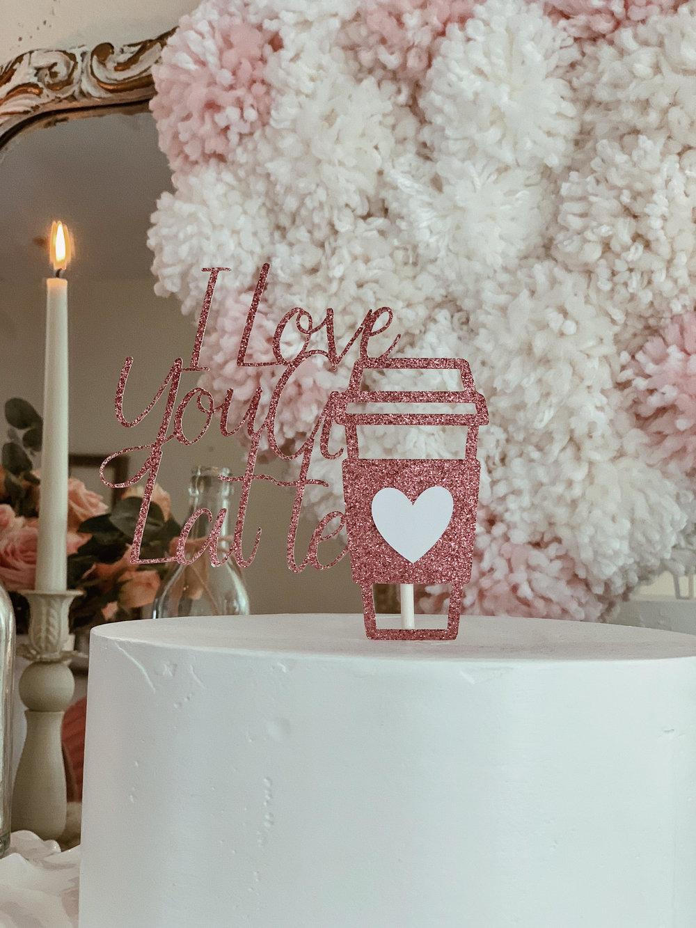 I love you a latte-valentine topper-Valentine Cake topper-www.SugarPartiesLA.com.jpg
