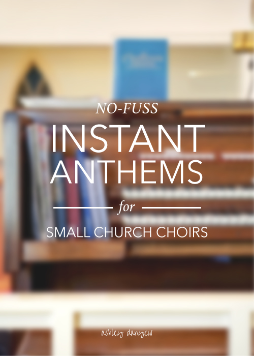 No-Fuss, Instant Anthems for the Small Church Choir | Ashley