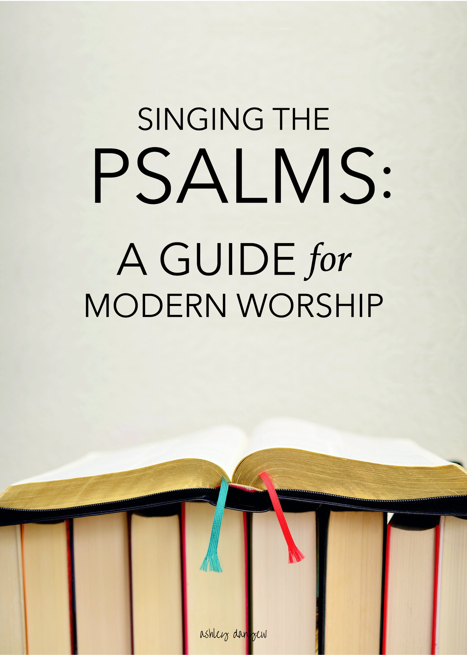 Singing the Psalms: A Guide for Modern Worship | Ashley Danyew