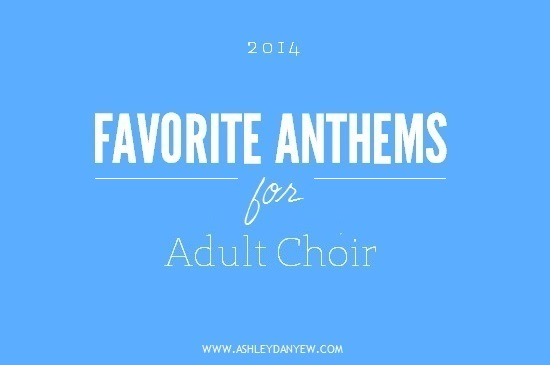 Ashley Danyew | 2014 Favorite Anthems for Adult Choir