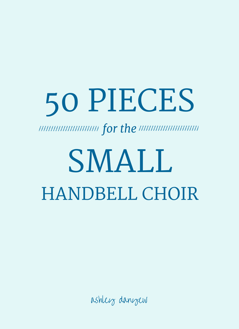 50 Pieces for the Small Handbell Choir | @ashleydanyew