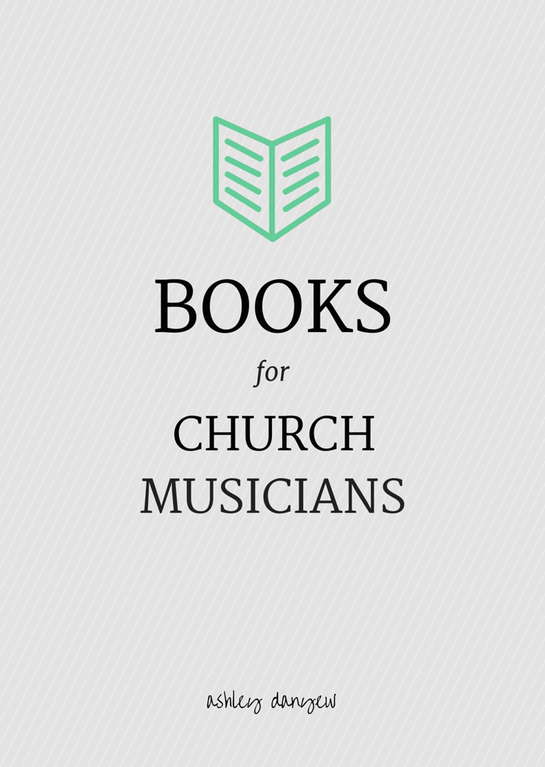 Books for Church Musicians | @ashleydanyew