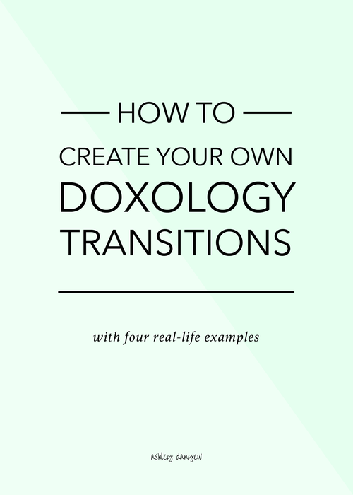 How To Create Your Own Doxology Transitions Ashley Danyew