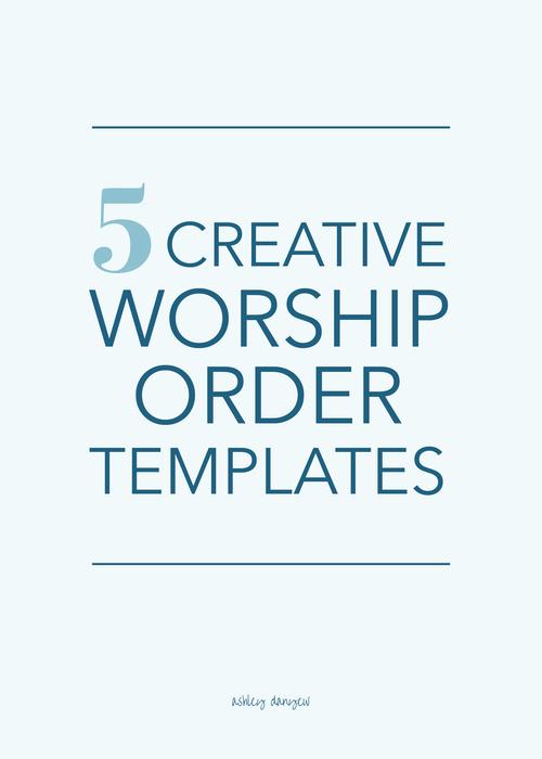 5 Creative Worship Order Templates | Ashley Danyew