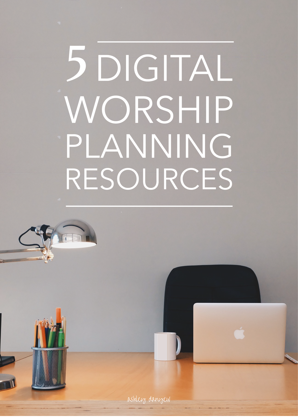 5 digital worship planning resources for church musicians, pastors, and lay leaders | @ashleydanyew