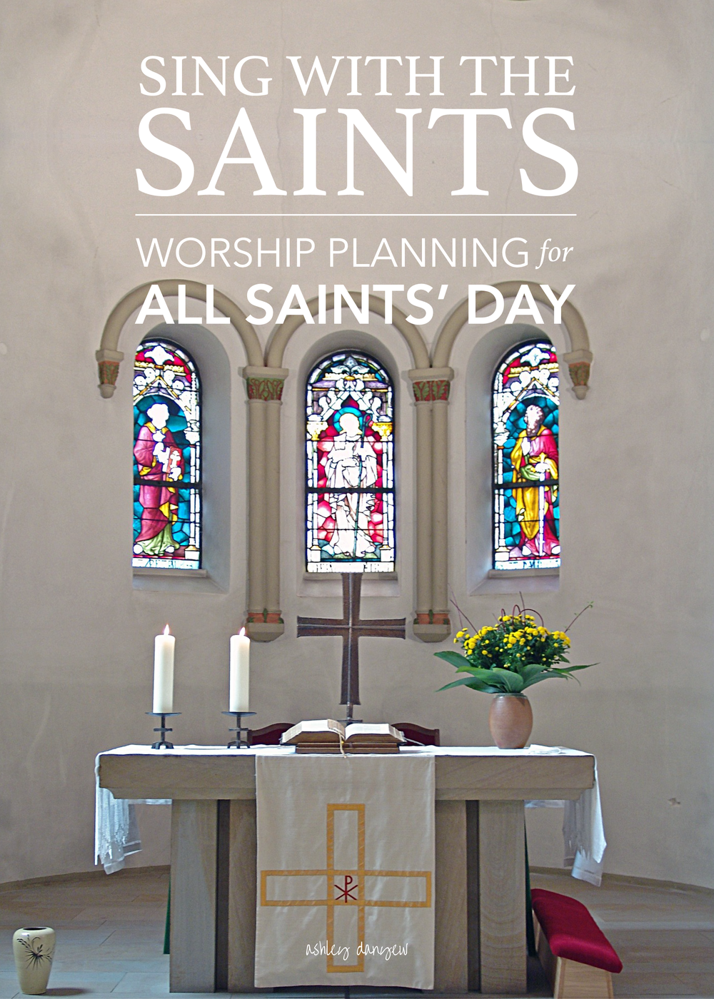 Copy of Sing with the Saints: Worship Planning for All Saints' Day