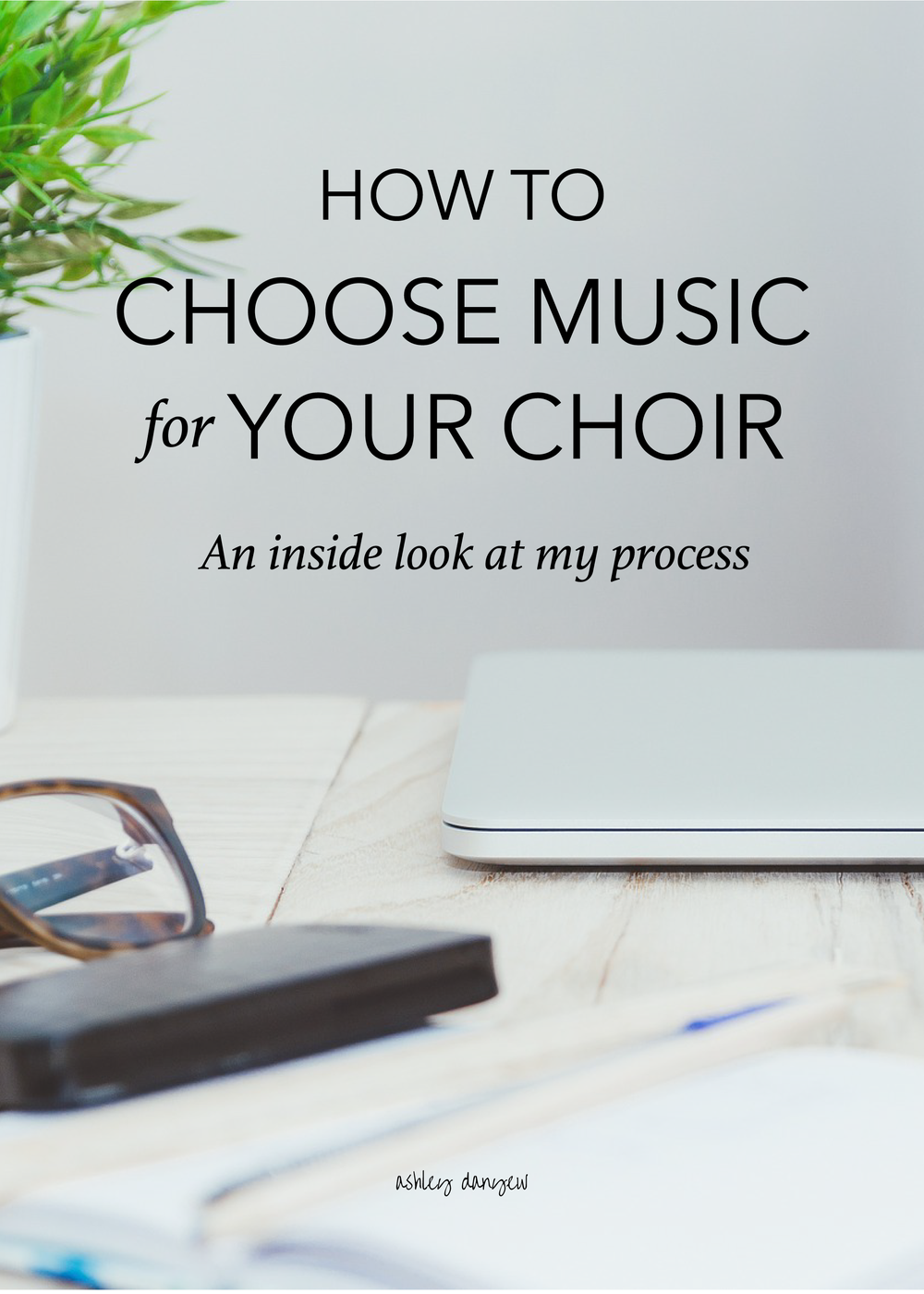 Copy of How to Choose Music for Your Choir: An Inside Look at My Process