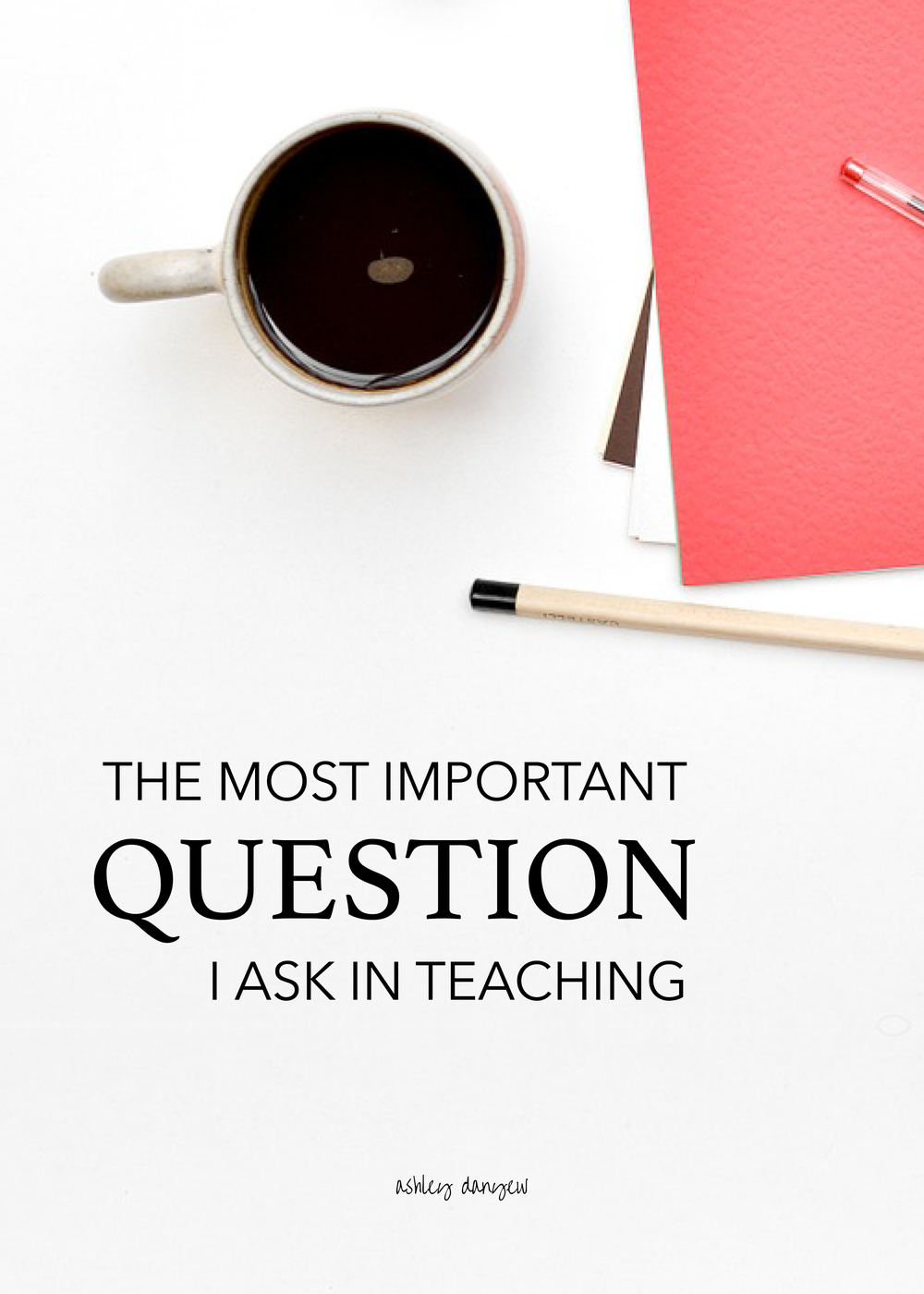 The Most Important Question I Ask In Teaching-01.png
