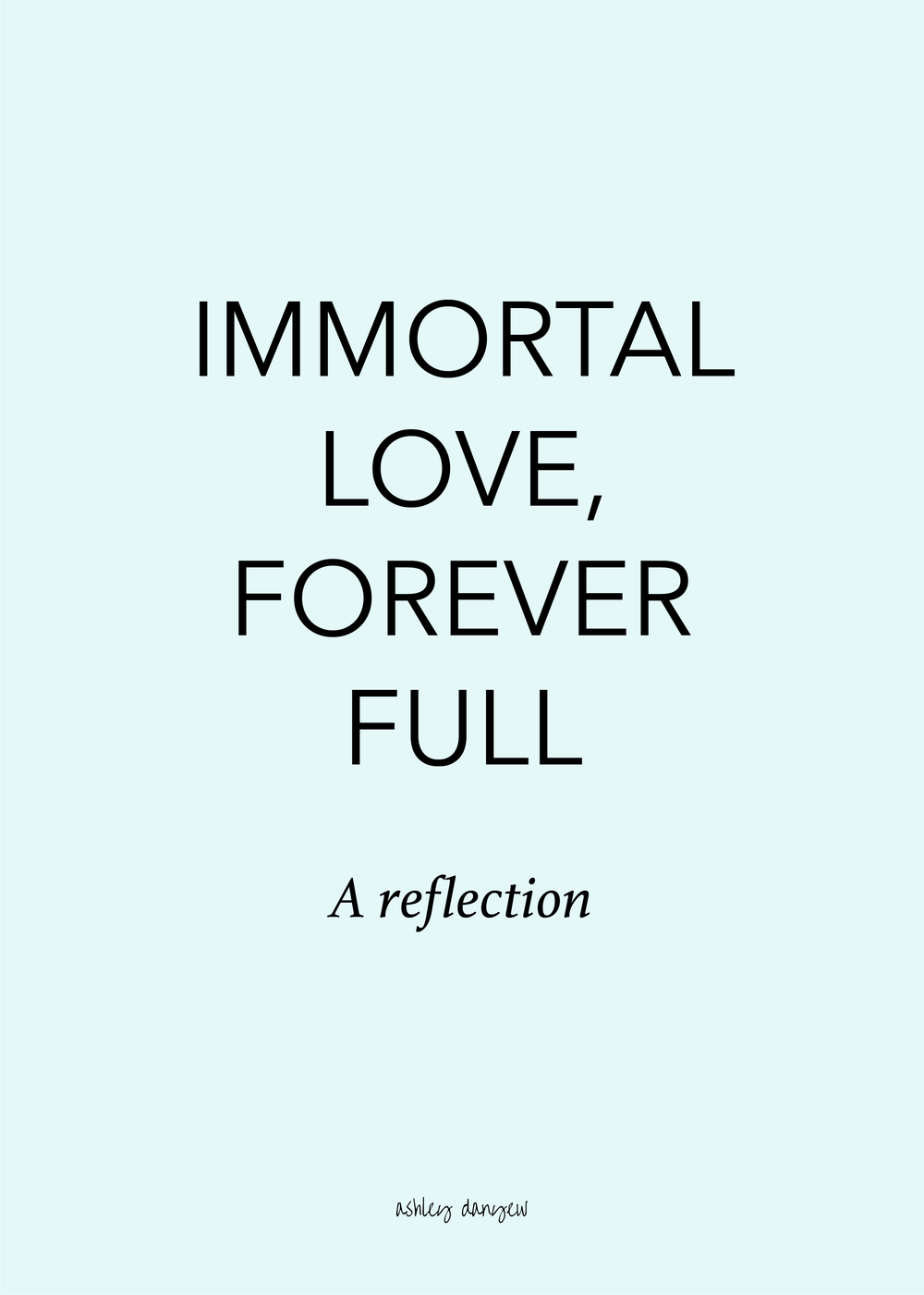 Copy of Immortal Love, Forever Full: A Reflection