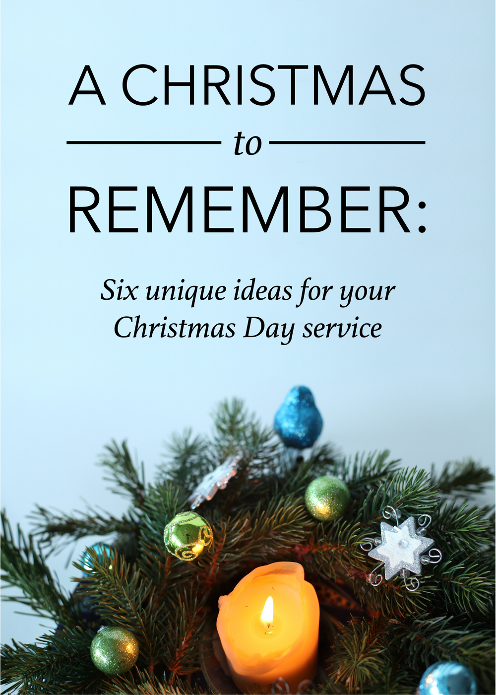 Copy of A Christmas to Remember: Six Unique Ideas for Your Christmas Day Service