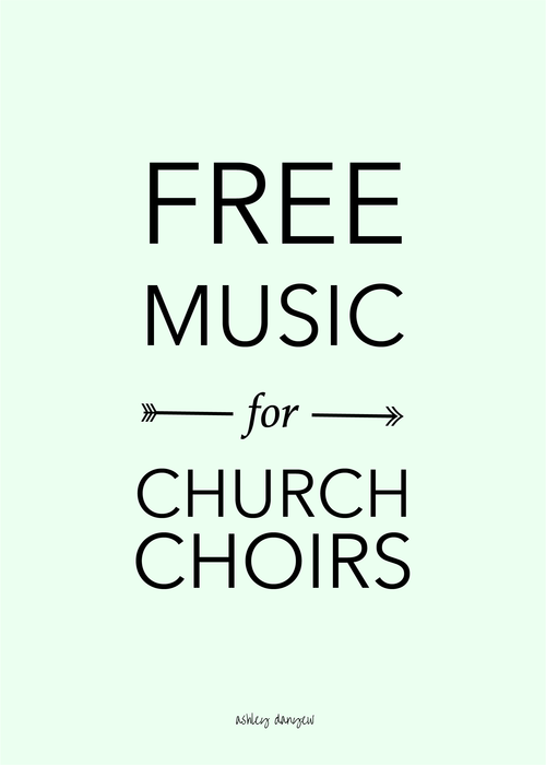 Free music for church choirs ashley danyew maybe youve been there or maybe youre there now the choir director whos trying to piece together a music library on a shoestring budget with anthems fandeluxe Images