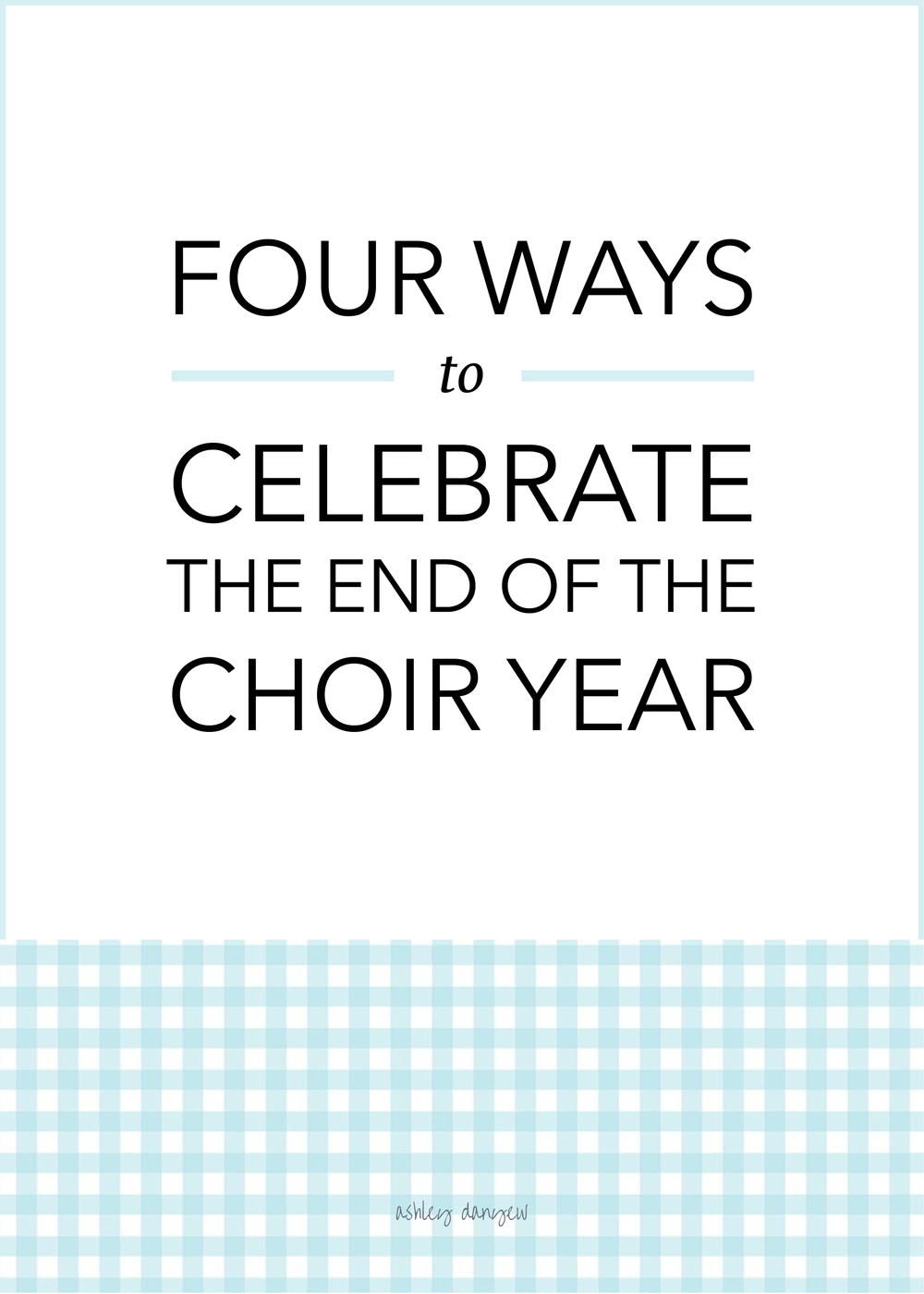 Copy of Four Ways to Celebrate the End of the Choir Year