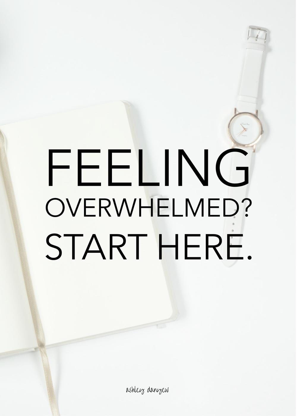 Copy of Feeling Overwhelmed? Start Here.