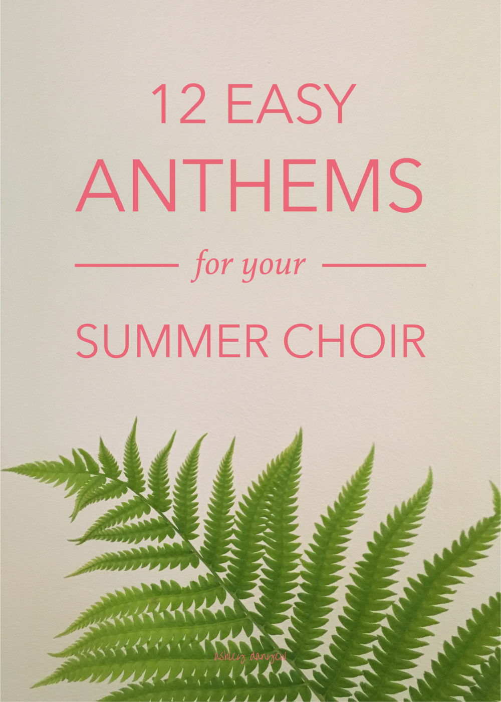 Copy of 12 Easy Anthems for Your Summer Choir