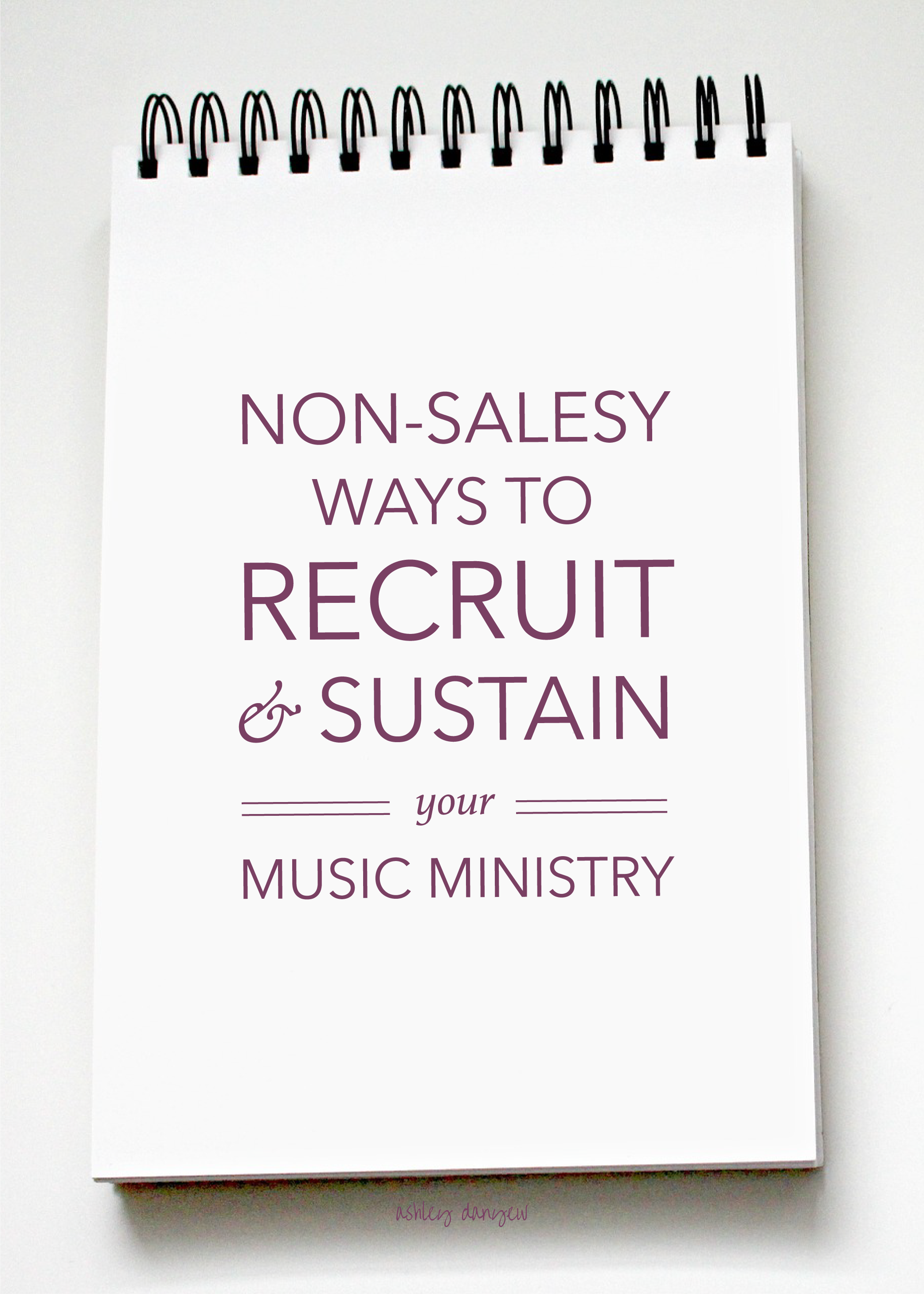 Non Salesy Ways To Recruit And Sustain Your Music Ministry Ashley