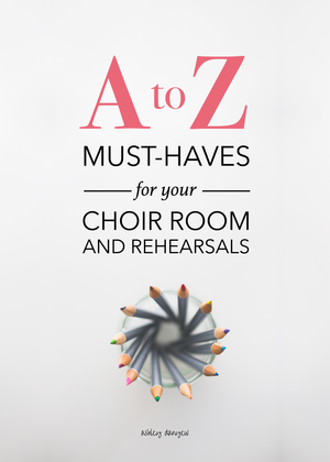 A to Z: Must-Haves for Your Choir Room and Rehearsals | Ashley Danyew