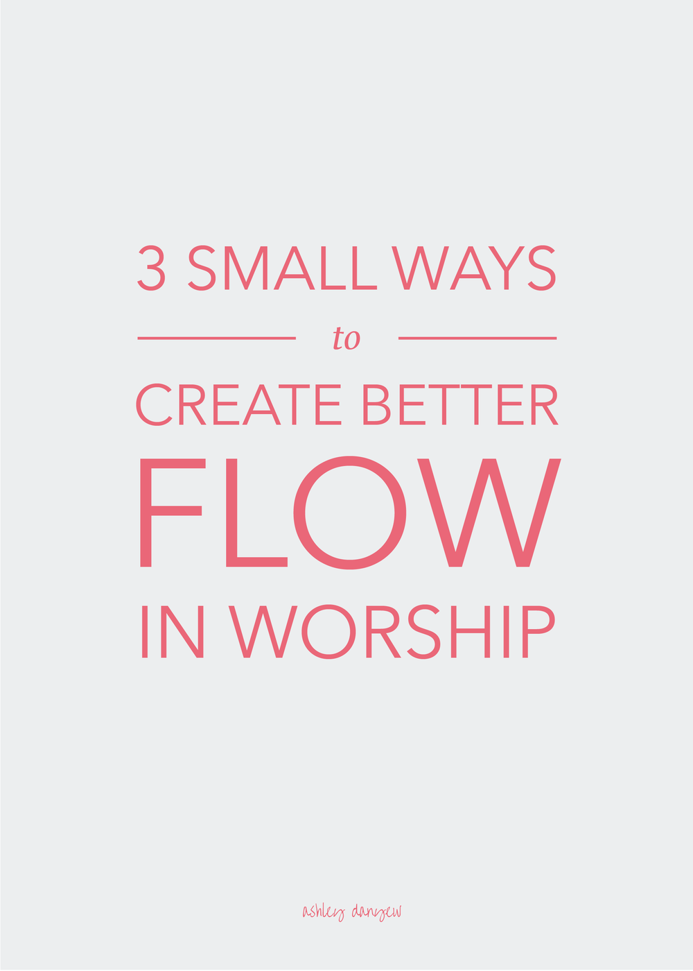 Copy of 3 Small Ways to Create Better Flow in Worship