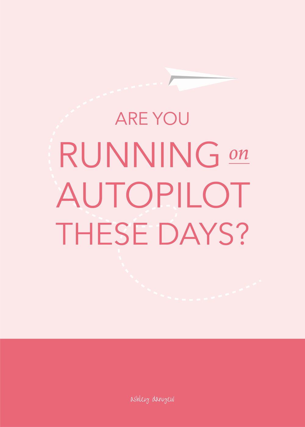 Copy of Are You Running On Autopilot These Days?