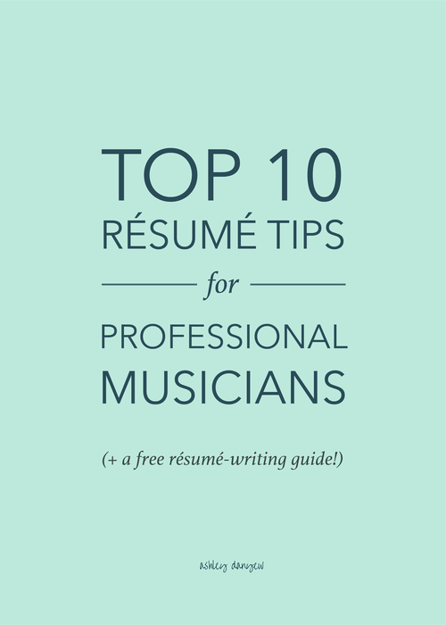 Top 10 Résumé Tips For Professional Musicians Ashley Danyew