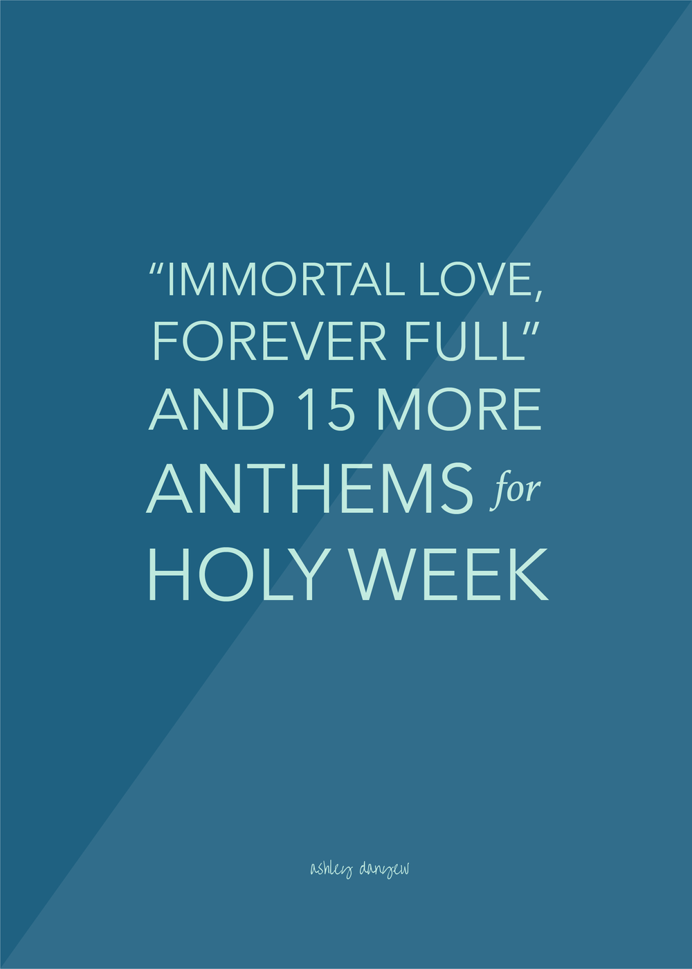 """Copy of """"Immortal Love, Forever Full"""" and 15 More Anthems for Holy Week"""