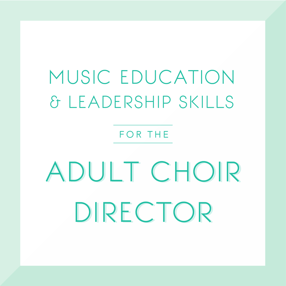 Music Education and Leadership Skills for the Adult Choir Director.png