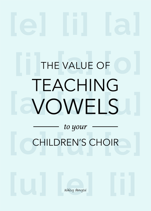 The Value Of Teaching Vowels To Your Children S Choir Ashley Danyew