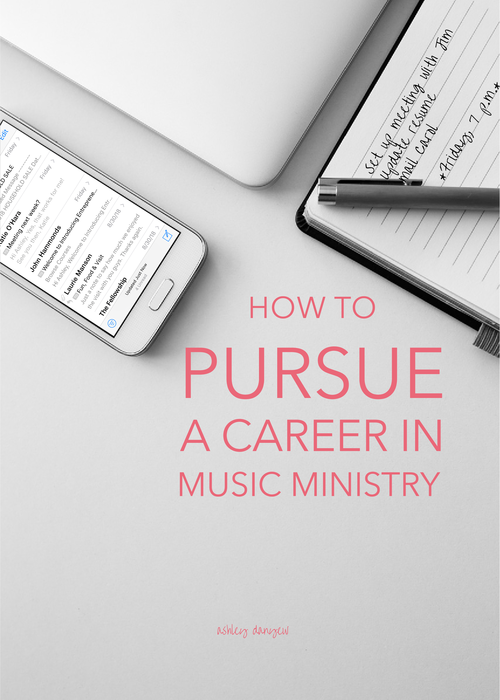 How To Pursue A Career In Music Ministry Ashley Danyew