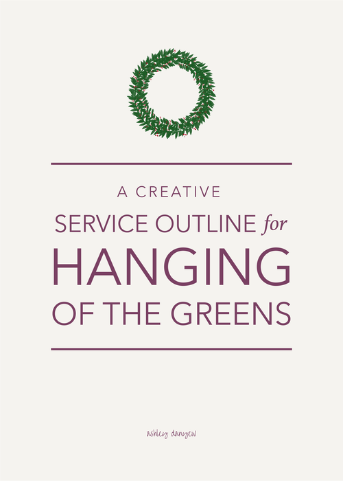 A Creative Service Outline For Hanging Of The Greens Ashley Danyew