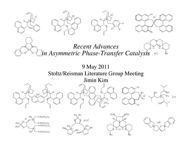 "2011: ""Recent Advances in Asymmetric Phase-Transfer Catalysis"""